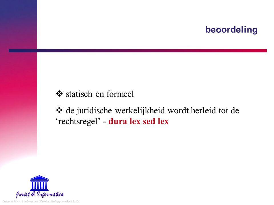 beoordeling  statisch en formeel  de juridische werkelijkheid wordt herleid tot de 'rechtsregel' - dura lex sed lex