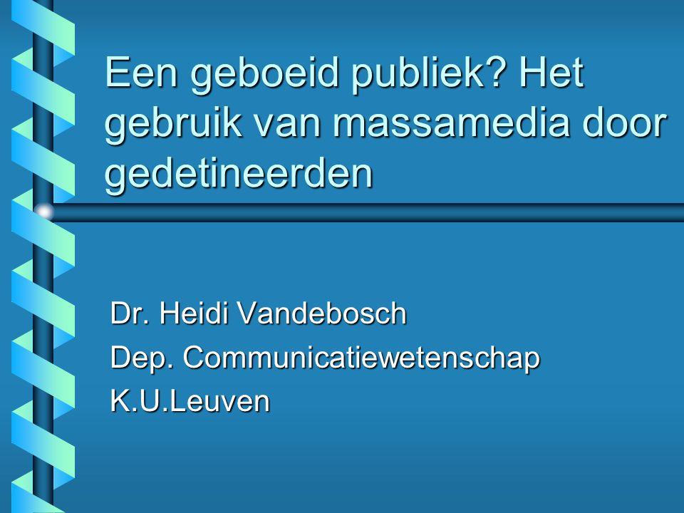 Een geboeid publiek? Het gebruik van massamedia door gedetineerden Dr. Heidi Vandebosch Dep. Communicatiewetenschap K.U.Leuven
