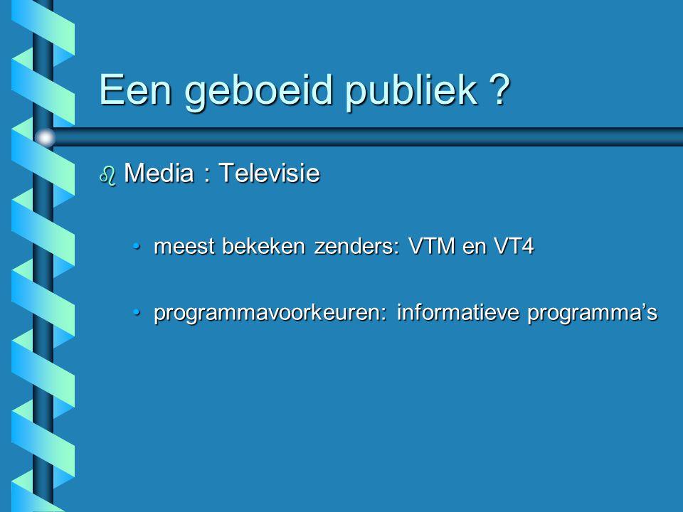 Een geboeid publiek ? b Media : Televisie meest bekeken zenders: VTM en VT4meest bekeken zenders: VTM en VT4 programmavoorkeuren: informatieve program