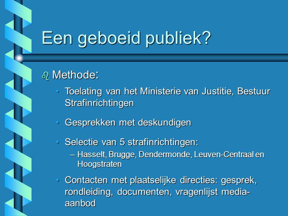 Een geboeid publiek? b Methode : Toelating van het Ministerie van Justitie, Bestuur StrafinrichtingenToelating van het Ministerie van Justitie, Bestuu