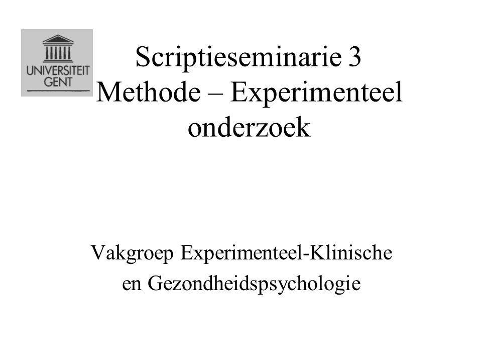 Scriptieseminarie 3 Methode – Experimenteel onderzoek Vakgroep Experimenteel-Klinische en Gezondheidspsychologie