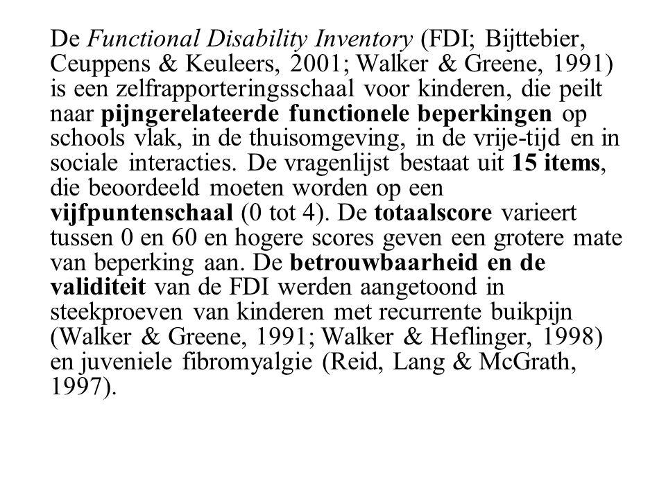 De Functional Disability Inventory (FDI; Bijttebier, Ceuppens & Keuleers, 2001; Walker & Greene, 1991) is een zelfrapporteringsschaal voor kinderen, d