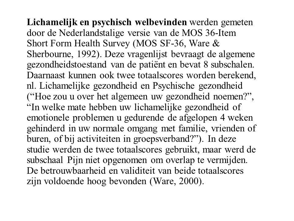 Lichamelijk en psychisch welbevinden werden gemeten door de Nederlandstalige versie van de MOS 36-Item Short Form Health Survey (MOS SF-36, Ware & She