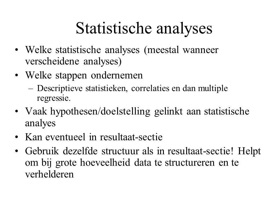 Statistische analyses Welke statistische analyses (meestal wanneer verscheidene analyses) Welke stappen ondernemen –Descriptieve statistieken, correla