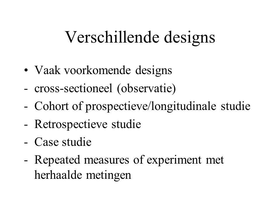 Verschillende designs Vaak voorkomende designs -cross-sectioneel (observatie) -Cohort of prospectieve/longitudinale studie -Retrospectieve studie -Cas