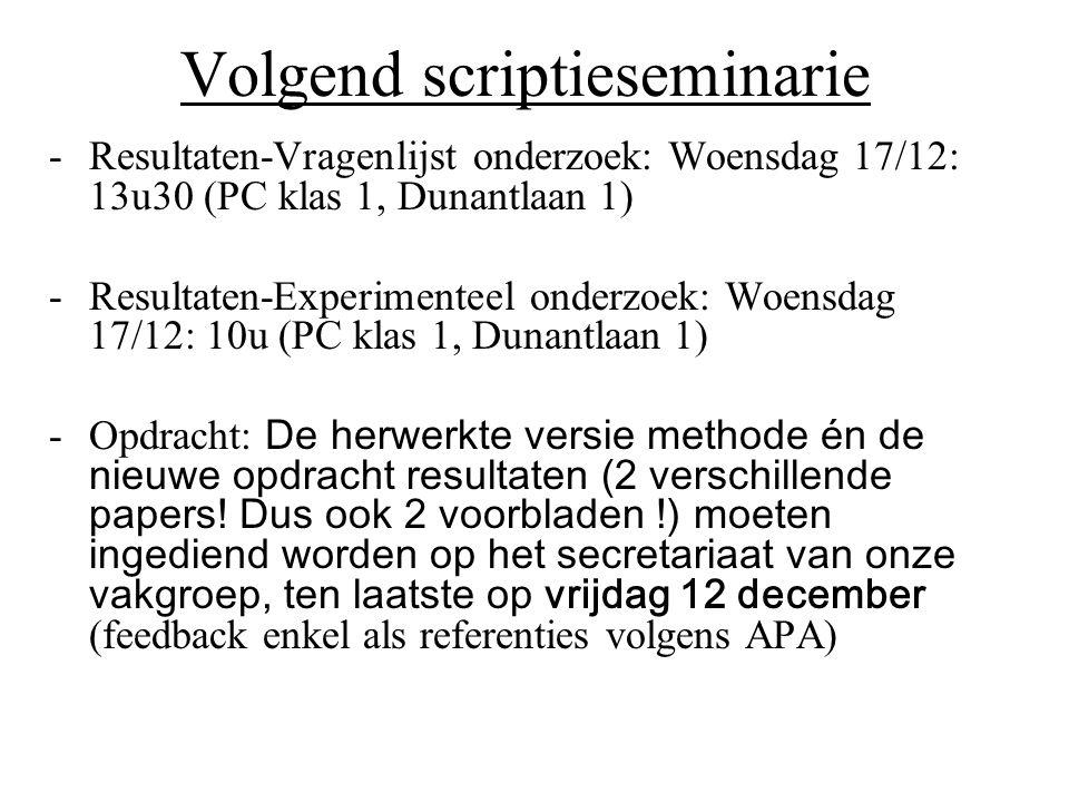 Volgend scriptieseminarie -Resultaten-Vragenlijst onderzoek: Woensdag 17/12: 13u30 (PC klas 1, Dunantlaan 1) -Resultaten-Experimenteel onderzoek: Woen