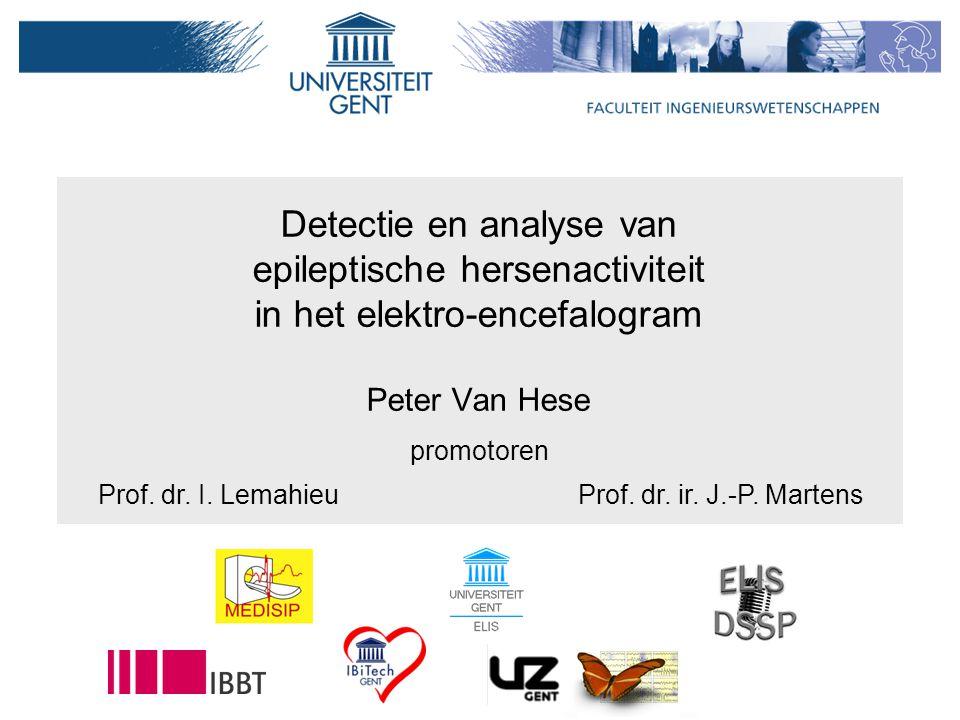 Detectie en analyse van epileptische hersenactiviteit in het elektro-encefalogram Peter Van Hese Prof.