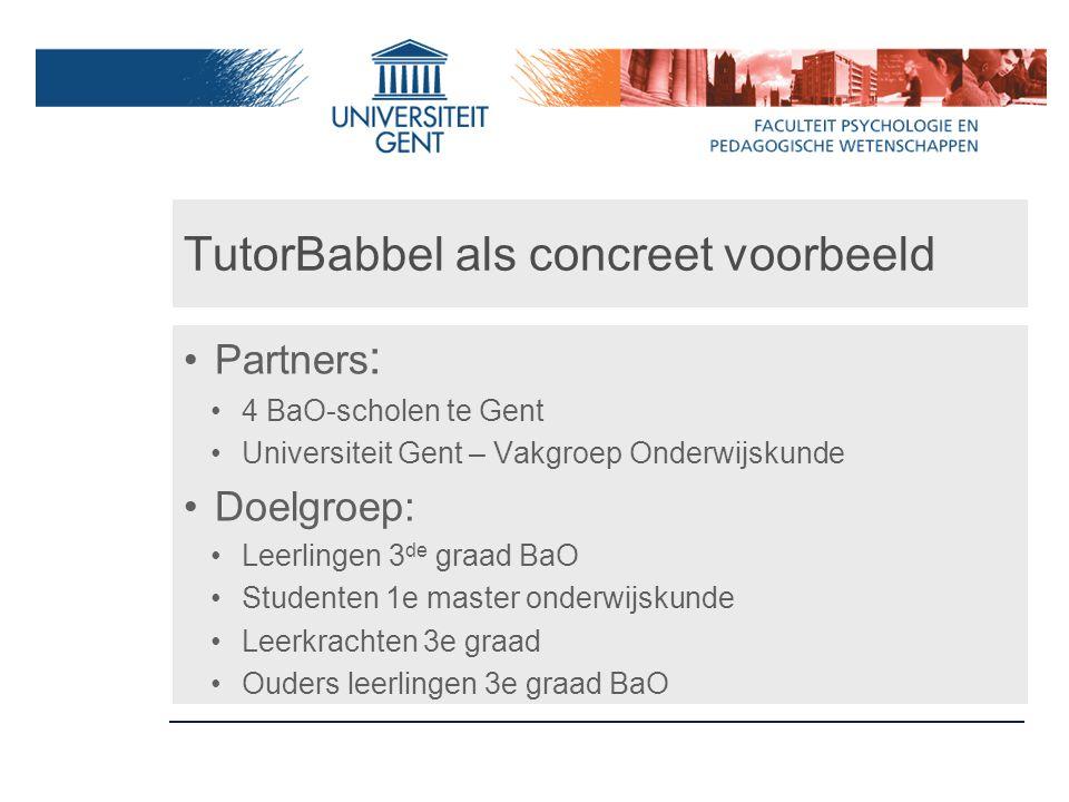 TutorBabbel als concreet voorbeeld Partners : 4 BaO-scholen te Gent Universiteit Gent – Vakgroep Onderwijskunde Doelgroep: Leerlingen 3 de graad BaO S