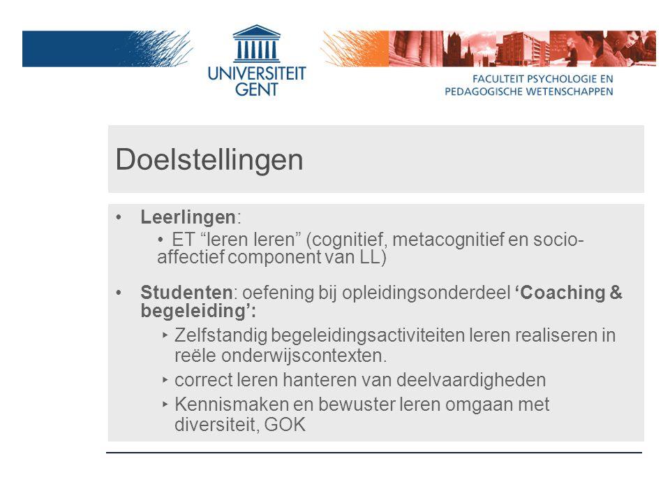 """Doelstellingen Leerlingen: ET """"leren leren"""" (cognitief, metacognitief en socio- affectief component van LL) Studenten: oefening bij opleidingsonderdee"""