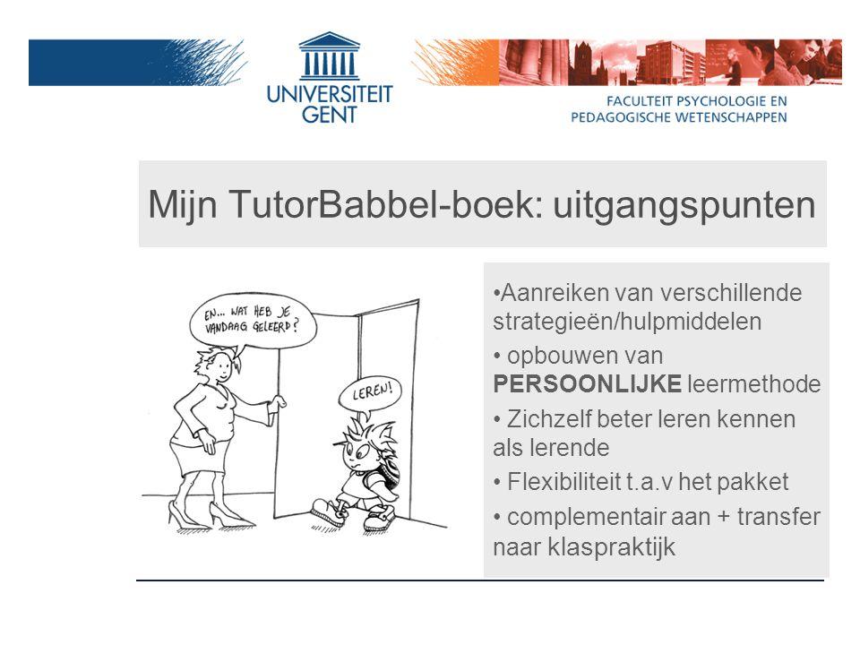 Mijn TutorBabbel-boek: uitgangspunten Aanreiken van verschillende strategieën/hulpmiddelen opbouwen van PERSOONLIJKE leermethode Zichzelf beter leren