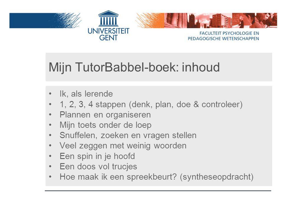 Mijn TutorBabbel-boek: inhoud Ik, als lerende 1, 2, 3, 4 stappen (denk, plan, doe & controleer) Plannen en organiseren Mijn toets onder de loep Snuffe
