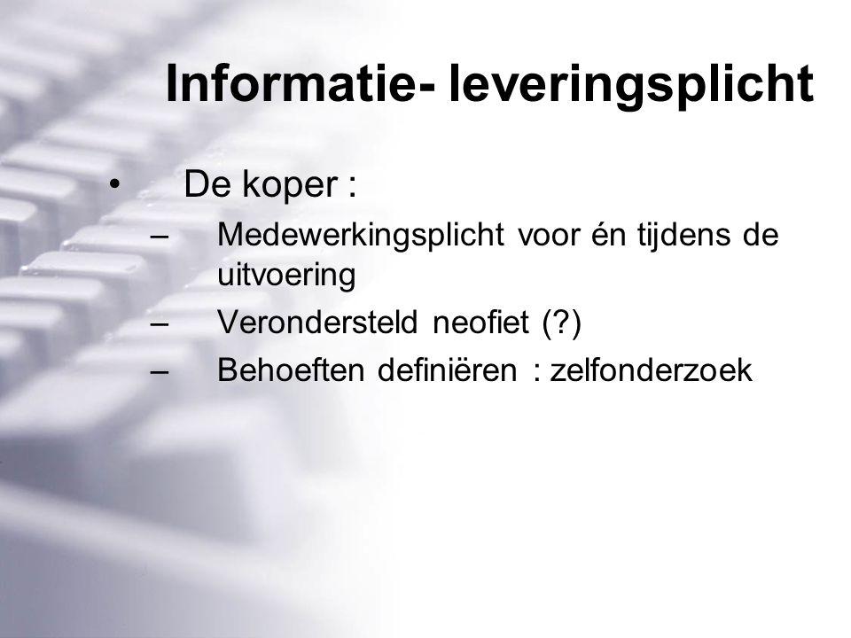 Informatie- leveringsplicht De koper : –Medewerkingsplicht voor én tijdens de uitvoering –Verondersteld neofiet ( ) –Behoeften definiëren : zelfonderzoek