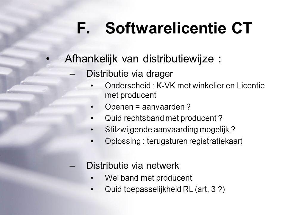 F.Softwarelicentie CT Afhankelijk van distributiewijze : –Distributie via drager Onderscheid : K-VK met winkelier en Licentie met producent Openen = aanvaarden .