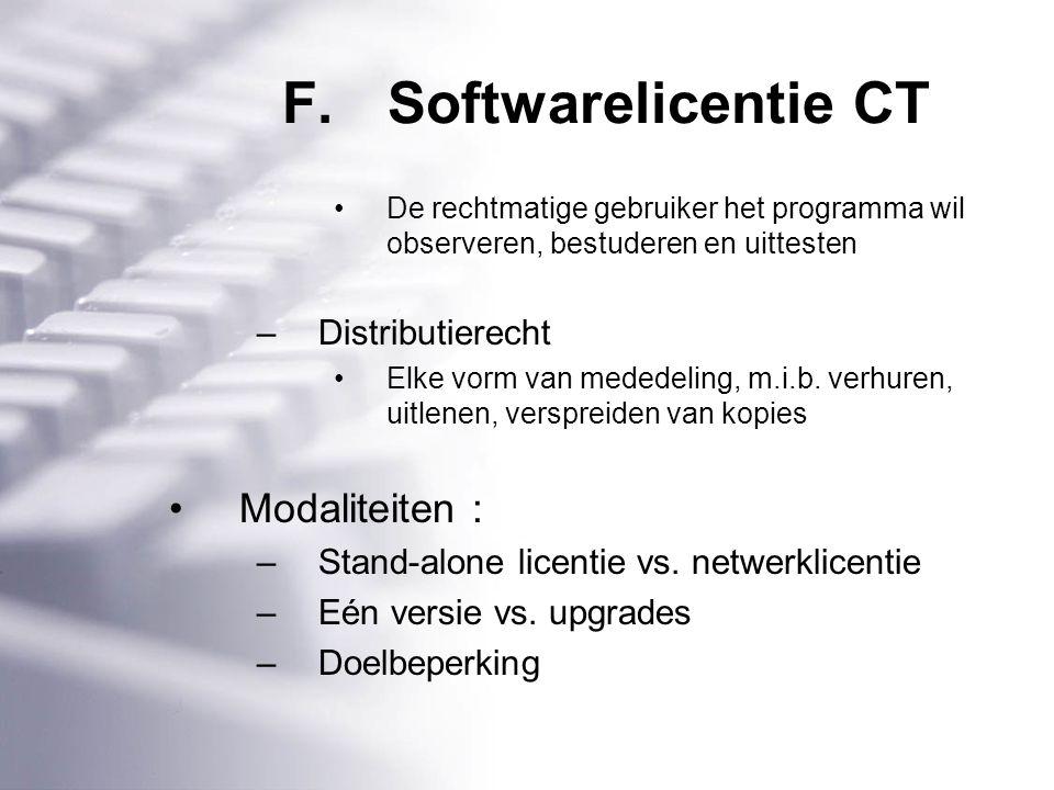 F.Softwarelicentie CT De rechtmatige gebruiker het programma wil observeren, bestuderen en uittesten –Distributierecht Elke vorm van mededeling, m.i.b.
