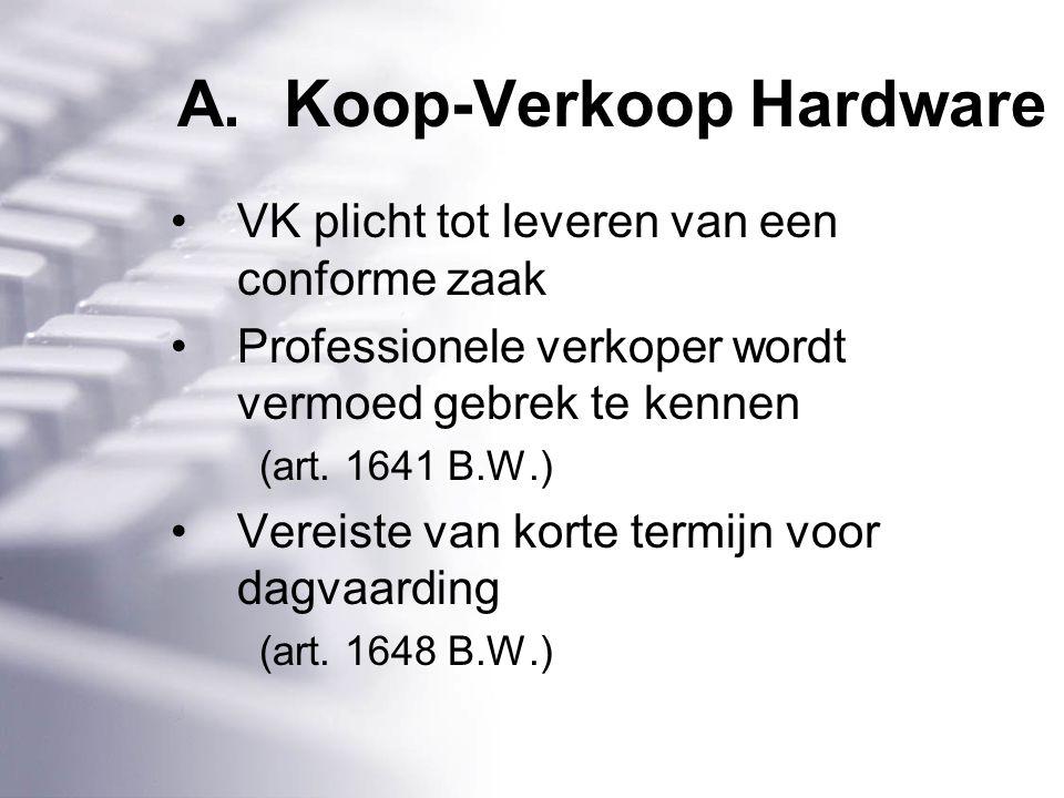 A.Koop-Verkoop Hardware VK plicht tot leveren van een conforme zaak Professionele verkoper wordt vermoed gebrek te kennen (art.