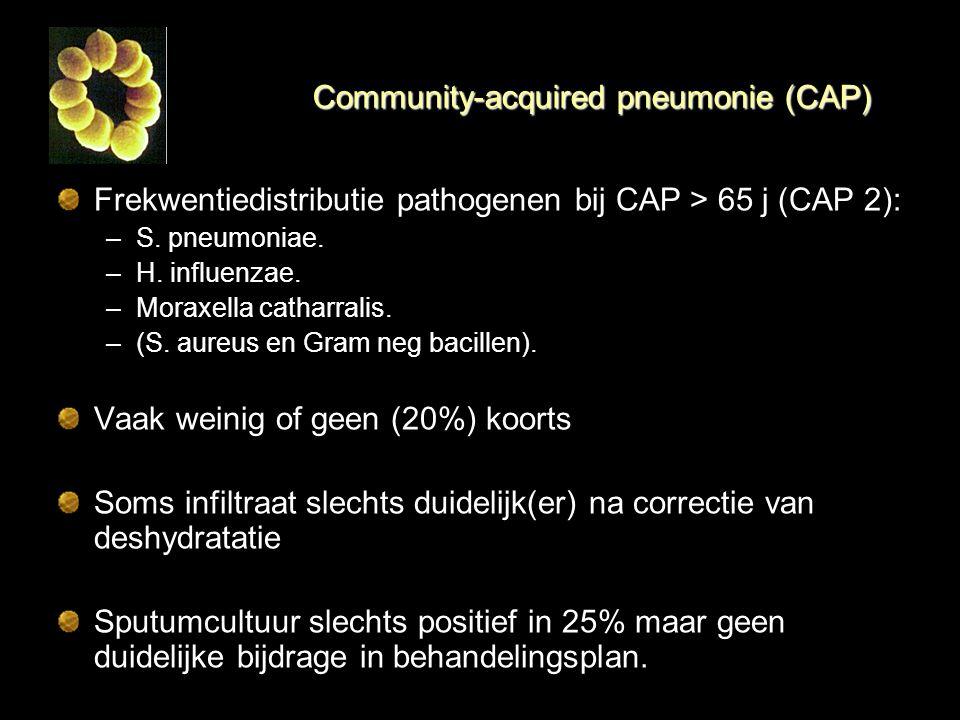 Community-acquired pneumonie (CAP) Frekwentiedistributie pathogenen bij CAP > 65 j (CAP 2): –S. pneumoniae. –H. influenzae. –Moraxella catharralis. –(