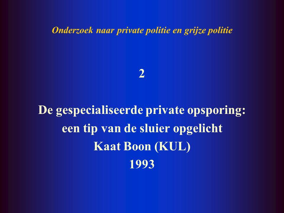 Onderzoek naar private politie en grijze politie 1 Detectives onder de loep Jan Cappelle (KUL) 1990