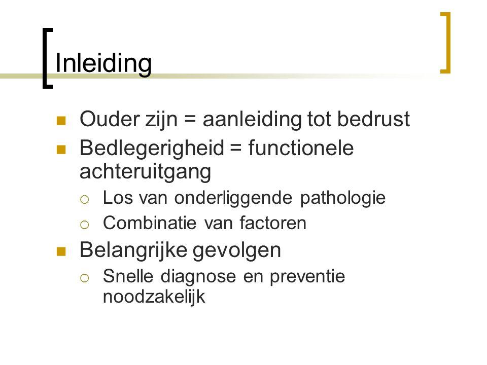 Epidemiologie Bedlegerigheid in ziekenhuizen  23% tot 33% Bedlegerigheid in thuissituatie  60% van ouderen gedurende minstens één episode Gemiddelde 2.4 tot 3.2 maand