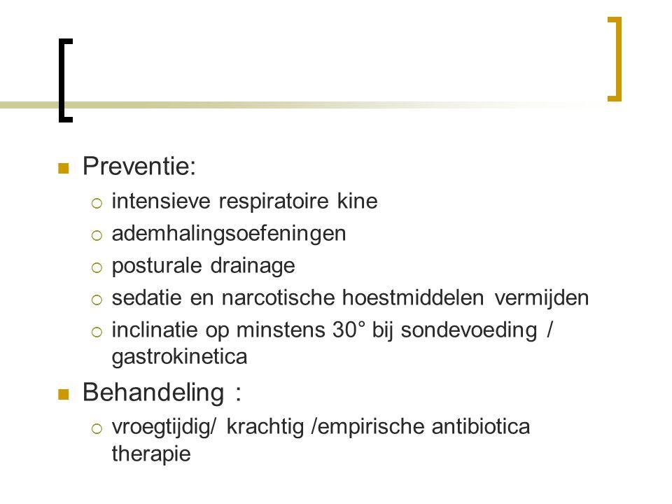 Preventie:  intensieve respiratoire kine  ademhalingsoefeningen  posturale drainage  sedatie en narcotische hoestmiddelen vermijden  inclinatie o