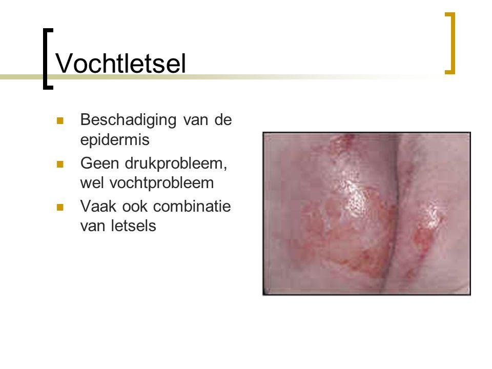 Vochtletsel Beschadiging van de epidermis Geen drukprobleem, wel vochtprobleem Vaak ook combinatie van letsels