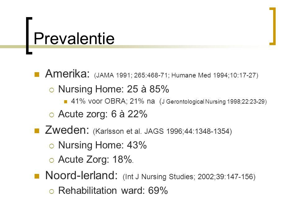 Prevalentie Amerika: (JAMA 1991; 265:468-71; Humane Med 1994;10:17-27)  Nursing Home: 25 à 85% 41% voor OBRA; 21% na ( J Gerontological Nursing 1998;