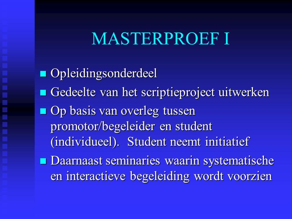 MASTERPROEF I n Opleidingsonderdeel n Gedeelte van het scriptieproject uitwerken n Op basis van overleg tussen promotor/begeleider en student (individueel).