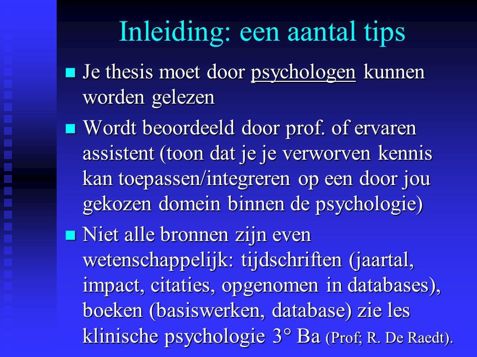 Inleiding: een aantal tips n Je thesis moet door psychologen kunnen worden gelezen n Wordt beoordeeld door prof.