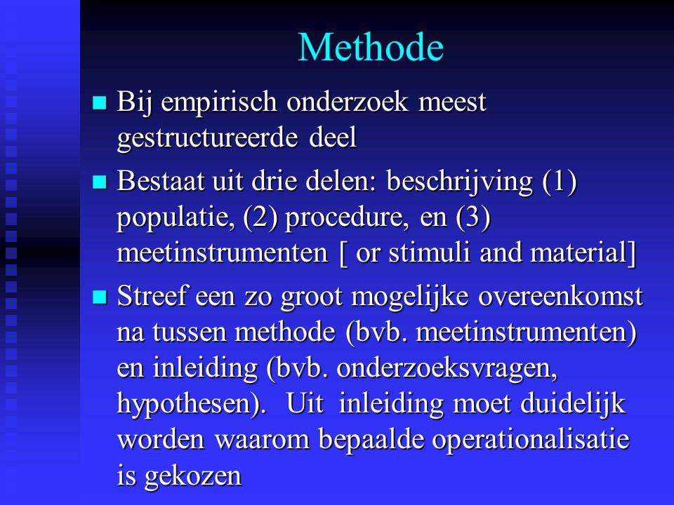 Methode n Bij empirisch onderzoek meest gestructureerde deel n Bestaat uit drie delen: beschrijving (1) populatie, (2) procedure, en (3) meetinstrumenten [ or stimuli and material] n Streef een zo groot mogelijke overeenkomst na tussen methode (bvb.