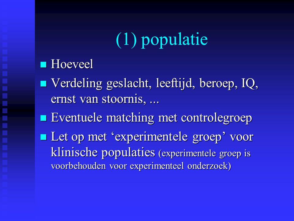 (1) populatie n Hoeveel n Verdeling geslacht, leeftijd, beroep, IQ, ernst van stoornis,...