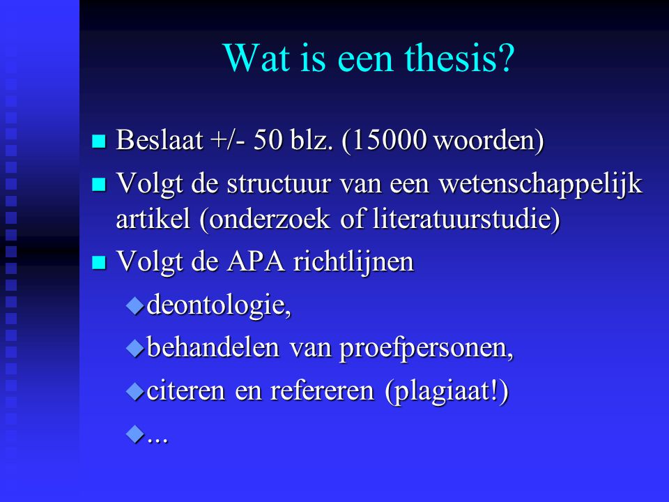 Wat is een thesis.n Beslaat +/- 50 blz.
