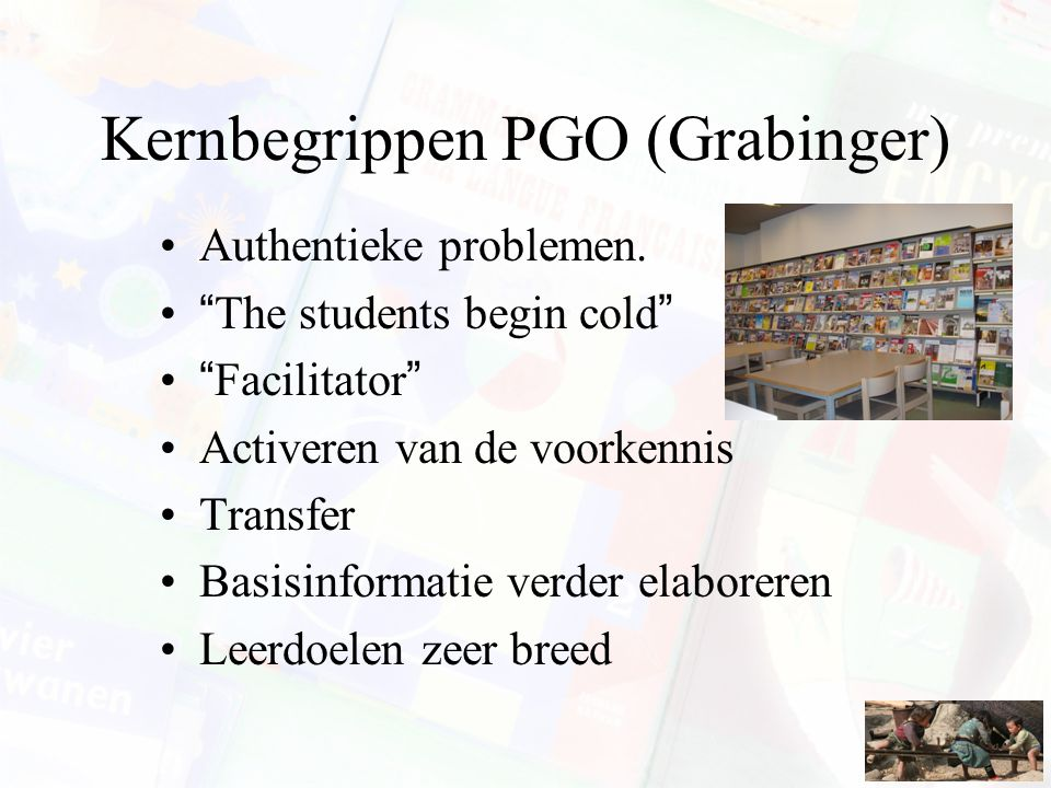 "Kernbegrippen PGO (Grabinger) Authentieke problemen. ""The students begin cold"" ""Facilitator"" Activeren van de voorkennis Transfer Basisinformatie verd"