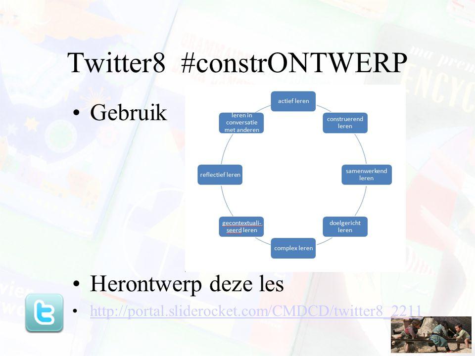 Twitter8 #constrONTWERP Gebruik Herontwerp deze les http://portal.sliderocket.com/CMDCD/twitter8_2211
