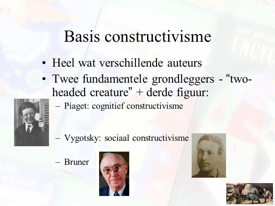 """Basis constructivisme Heel wat verschillende auteurs Twee fundamentele grondleggers - """"two- headed creature"""" + derde figuur: –Piaget: cognitief constr"""