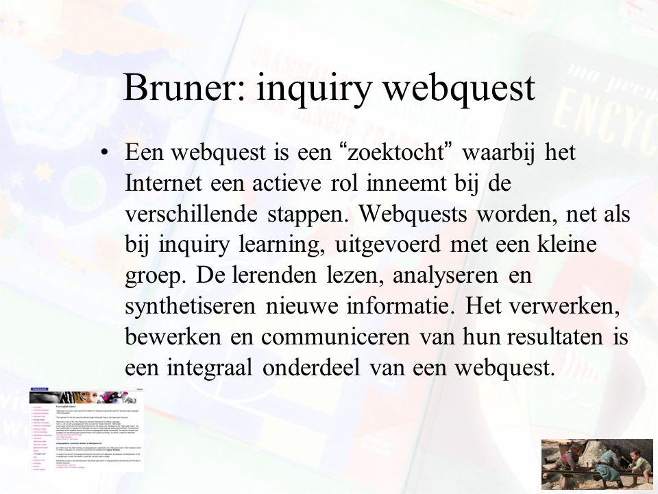 """Bruner: inquiry webquest Een webquest is een """"zoektocht"""" waarbij het Internet een actieve rol inneemt bij de verschillende stappen. Webquests worden,"""