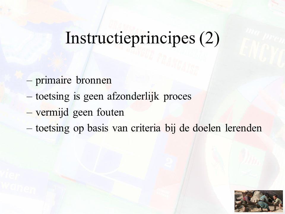 Instructieprincipes (2) –primaire bronnen –toetsing is geen afzonderlijk proces –vermijd geen fouten –toetsing op basis van criteria bij de doelen ler