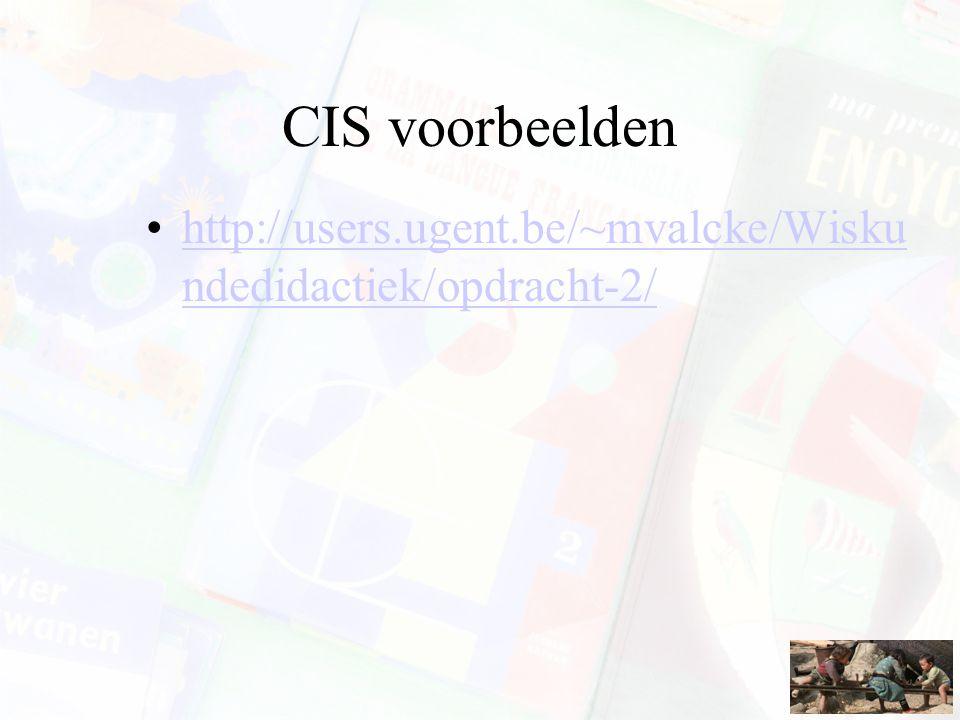 CIS voorbeelden http://users.ugent.be/~mvalcke/Wisku ndedidactiek/opdracht-2/http://users.ugent.be/~mvalcke/Wisku ndedidactiek/opdracht-2/
