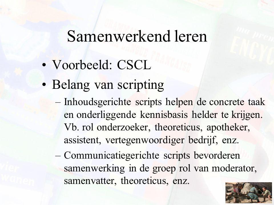 Samenwerkend leren Voorbeeld: CSCL Belang van scripting –Inhoudsgerichte scripts helpen de concrete taak en onderliggende kennisbasis helder te krijge