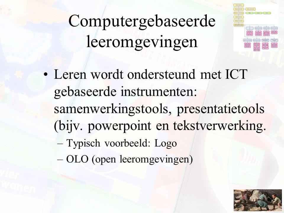 Computergebaseerde leeromgevingen Leren wordt ondersteund met ICT gebaseerde instrumenten: samenwerkingstools, presentatietools (bijv. powerpoint en t