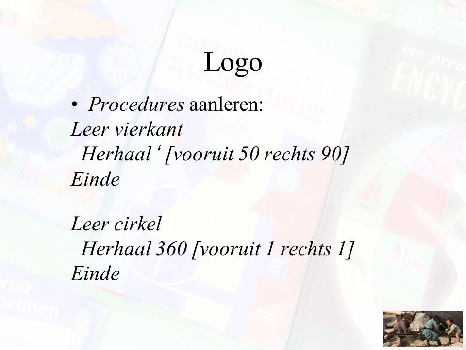 Logo Procedures aanleren: Leer vierkant Herhaal ' [vooruit 50 rechts 90] Einde Leer cirkel Herhaal 360 [vooruit 1 rechts 1] Einde