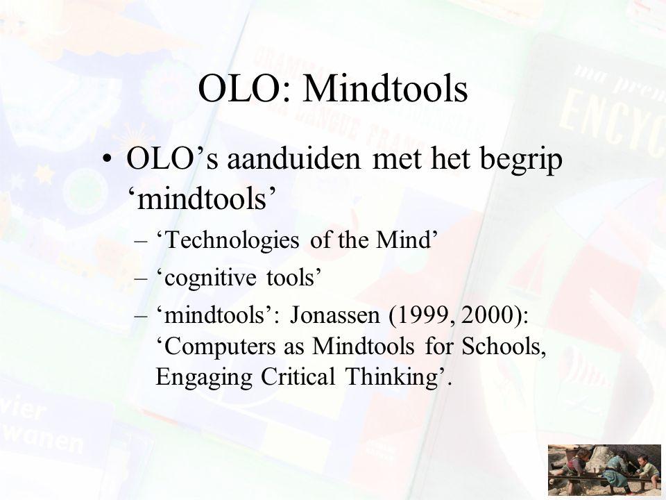OLO: Mindtools OLO's aanduiden met het begrip 'mindtools' –'Technologies of the Mind' –'cognitive tools' –'mindtools': Jonassen (1999, 2000): 'Compute