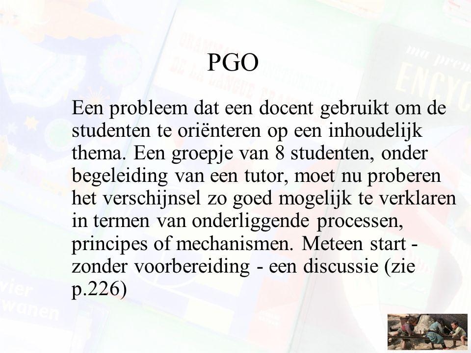 PGO Een probleem dat een docent gebruikt om de studenten te oriënteren op een inhoudelijk thema. Een groepje van 8 studenten, onder begeleiding van ee