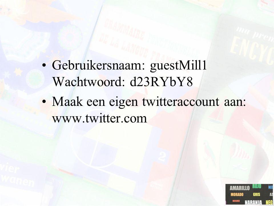 Gebruikersnaam: guestMill1 Wachtwoord: d23RYbY8 Maak een eigen twitteraccount aan: www.twitter.com