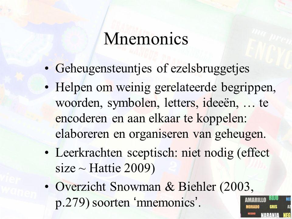 Mnemonics Geheugensteuntjes of ezelsbruggetjes Helpen om weinig gerelateerde begrippen, woorden, symbolen, letters, ideeën, … te encoderen en aan elkaar te koppelen: elaboreren en organiseren van geheugen.