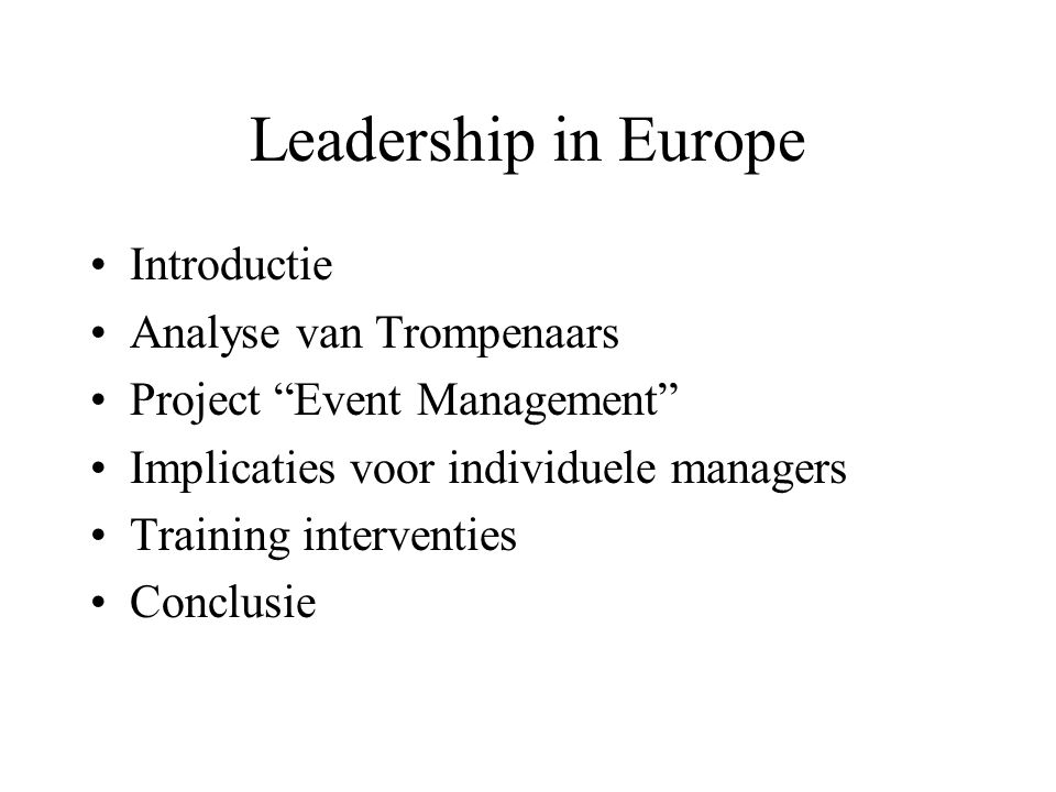Leadership in Europe Introductie Analyse van Trompenaars Project Event Management Implicaties voor individuele managers Training interventies Conclusie