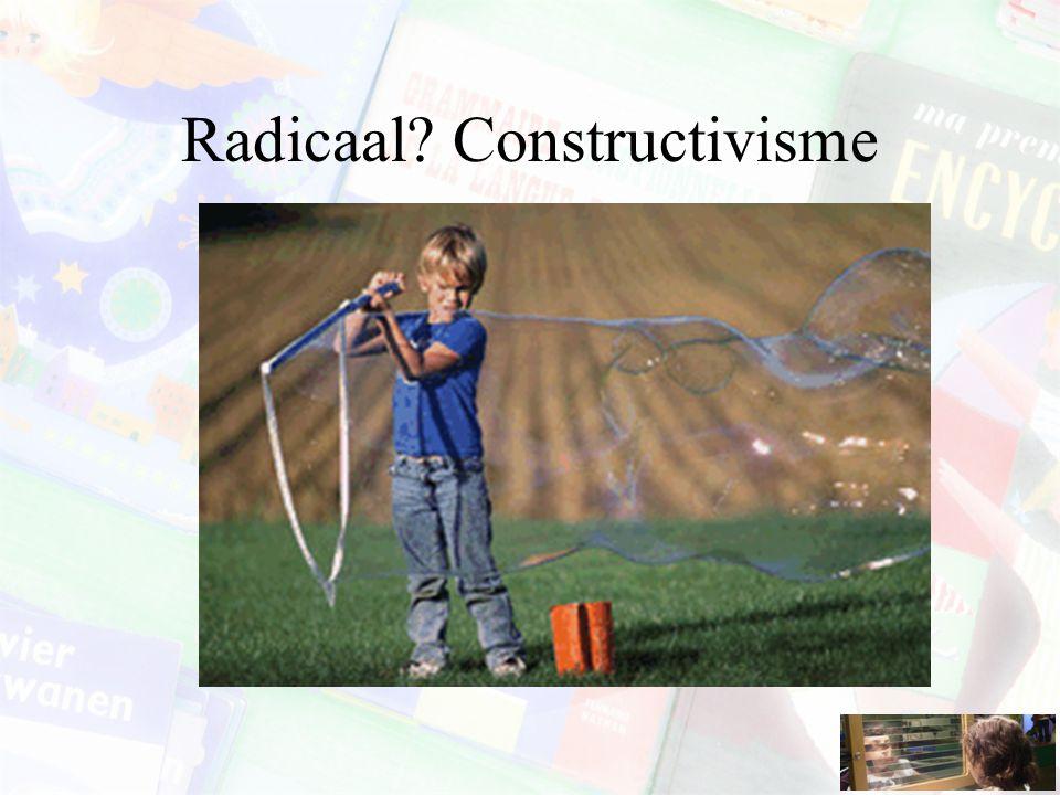 Radicaal? Constructivisme