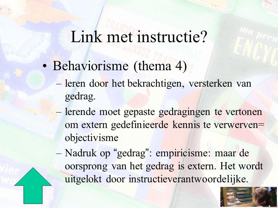 Link met instructie? Behaviorisme (thema 4) –leren door het bekrachtigen, versterken van gedrag. –lerende moet gepaste gedragingen te vertonen om exte