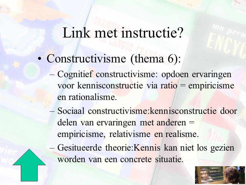 Link met instructie? Constructivisme (thema 6): –Cognitief constructivisme: opdoen ervaringen voor kennisconstructie via ratio = empiricisme en ration