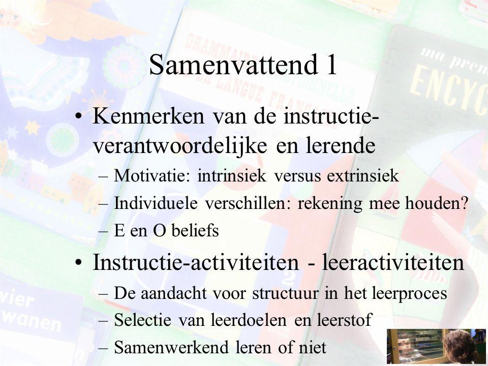Samenvattend 1 Kenmerken van de instructie- verantwoordelijke en lerende –Motivatie: intrinsiek versus extrinsiek –Individuele verschillen: rekening m