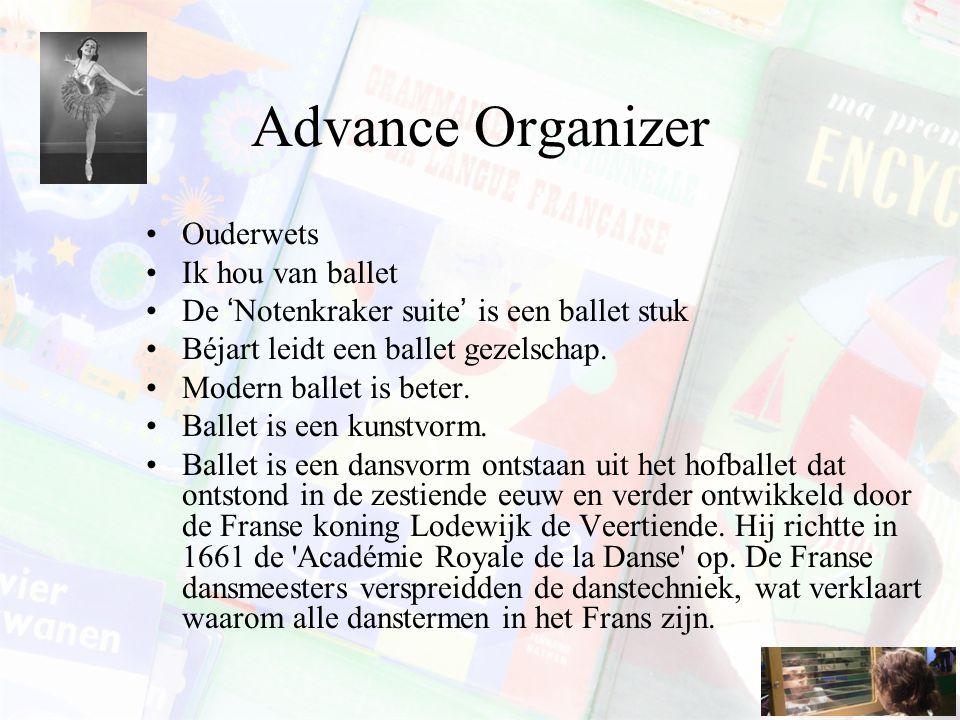Advance Organizer Ouderwets Ik hou van ballet De 'Notenkraker suite' is een ballet stuk Béjart leidt een ballet gezelschap. Modern ballet is beter. Ba