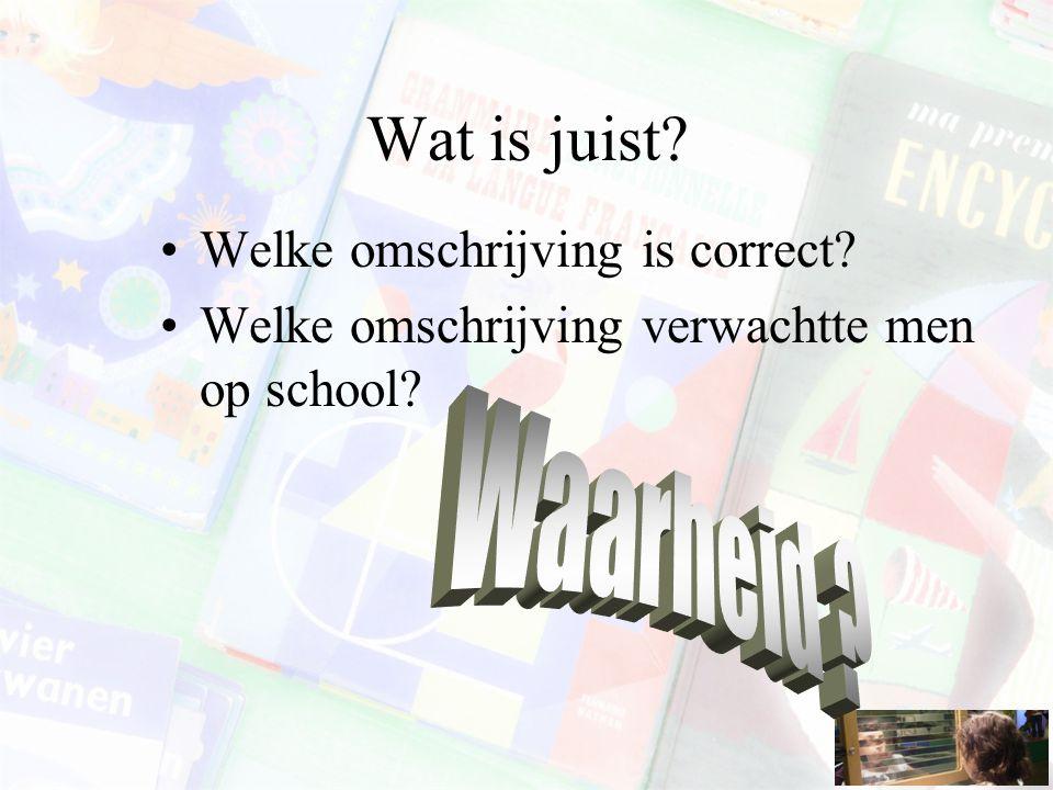 Wat is juist? Welke omschrijving is correct? Welke omschrijving verwachtte men op school?